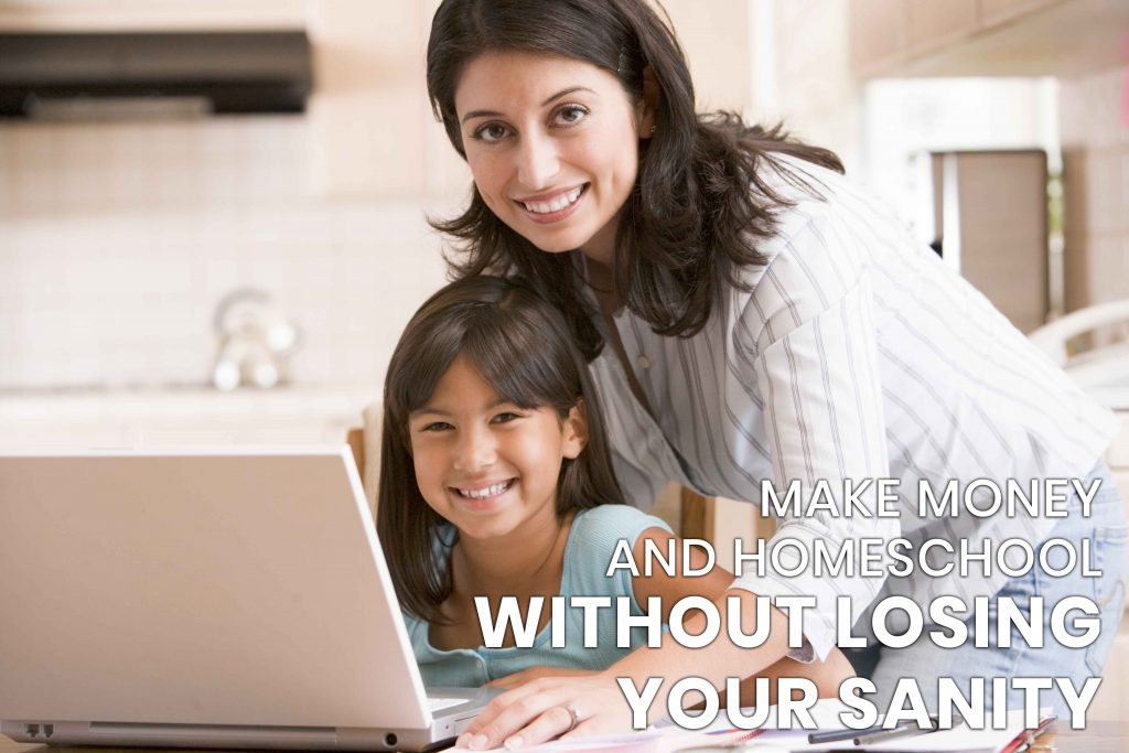 make money and homeschool without losing your sanity