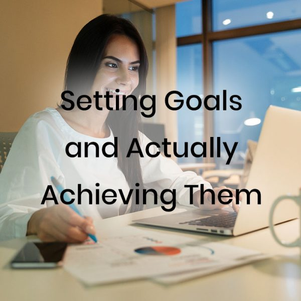 Setting Goals and Actually Achieving Them